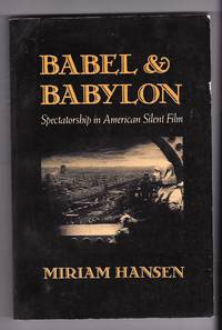 Babel and Babylon: Spectatorship in American Silent Film by  Miriam Hansen - Paperback - 1991 - from Sparkle Books and Biblio.co.uk