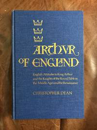 image of Arthur of England: English Attitudes to King Arthur and the Knights of the Round Table in the Middle Ages and the Renaissance