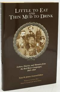 [CIVIL WAR] [TRANS-MISSISSIPPI] LITTLE TO EAT AND THIN MUD TO DRINK. LETTERS, DIARIES, AND MEMOIRS FROM THE RED RIVER CAMPAIGNS, 1863-1864 [VOICES OF THE CIVIL WAR]