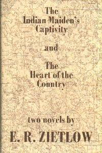 The Indian Maiden's Captivity and The Heart of The Country : Two Novels