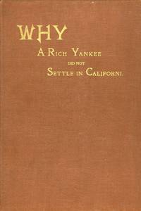 Why a rich Yankee did not settle in California. By Addison Awes, Jr. Son of a Revolutionary Sire ..