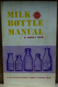 Milk Bottle Manual:  A Collector\'s Pictoral Primer and Pricing Guide
