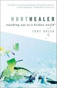 Hurt Healer : Reaching Out to a Broken World by Tony Nolan - Hardcover - 2010 - from ThriftBooks (SKU: G0801013526I2N00)