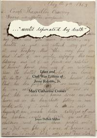 UNTIL SEPARATED BY DEATH: Lives and Civil War Letters of Jesse Rolston, Jr. & Mary Catharine Cromer