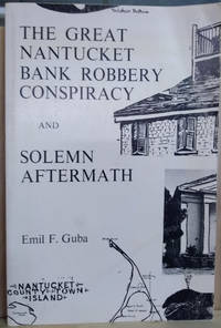 The Great Nantucket Bank Robbery Conspiracy and Solemn Aftermath, or the  End of Old Nantucket