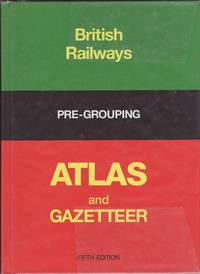 British Railways Pre - Grouping Atlas and Gazetteer