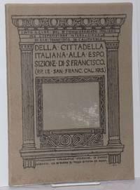image of Della Cittadella Italiana alla Esposizione di San Francisco (P.P.I.E. San Francisco Cal. 1915). Edito a Cura del Regio Commissariato Italiano per l'Esposizione Internazionale di San Francisco