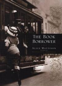 The Book Borrower: A Novel by Alice Mattison - 1999