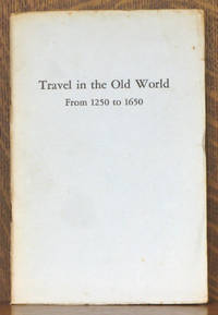 TRAVEL IN THE OLD WORLD FROM 1250 RO 1650, SPECIAL EXHIBITION OF MATERIAL FROM THE COLLECTION OF BOIES PENROSE