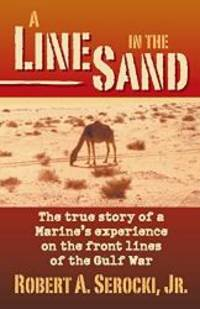 A LINE IN THE SAND, The true story of a Marine's experience on the front line of the Gulf War