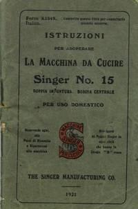 Istruzioni per adoperare la macchina da cucire Singer Mod. N° 15. Doppia impuntura. Bobina centrale. Per uso domestico.