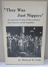 'They Was Just Niggers' An account of one of hte nation's least known racial tragedies