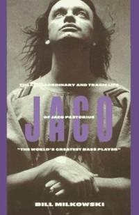 Jaco : The Extraordinary and Tragic Life of Jaco Pastorius