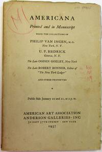 AMERICANA PRINTED AND IN MANUSCRIPT FROM THE COLLECTIONS OF PHILIP VAN INGEN, M.D., NEW YORK, N.Y. U.P. HEDRICK GENEVA, N.Y. THE LATE OGDEN GOELET, NEW YORK. THE LATE ROBERT BONNER, EDITOR OF THE NEW YORK LEDGER AND OTHER PROPERTIES