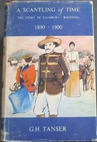 A Scantling of Time : The Story of Salisbury. Rhodesia 1890. 1900