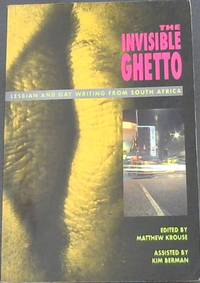 The Invisible Ghetto: Lesbian and Gay Writing from South Africa