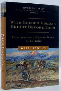 With Golden Visions Bright Before Them: Trails to the Mining West, 1849-1852