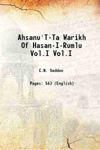 A Chronicle Of The Early Safawis Being the Ahsanu't-Tawarikh of Hasan-I-Rumic Volume Vol.I 1931...
