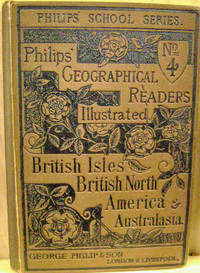 The British Islands, British North America and Australasia:  Geographical  Reader No. IV