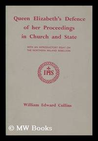 Queen Elizabeth's Defence of her proceedings in Church and State / with an introductory essay on...