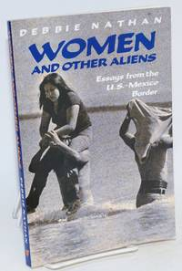 Women and other aliens; essays from the U.S.-Mexico border