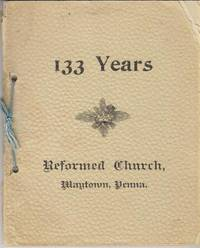 One Hundred and Thirty-Three Years, Sketch of the Reformed Church of Maytown, Pennsylvania by  Ellis S Day - Paperback - First Edition - 1898 - from Used Books at the Lancaster Mennonite Historical Society and Biblio.co.uk