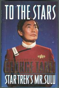 TO THE STARS The Autobiography of George Takei, Star Trek's Mr. Sulu