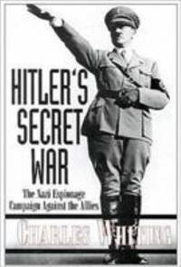 Hitler's Secret War : The Nazi Espionage Campaign Against the Allies