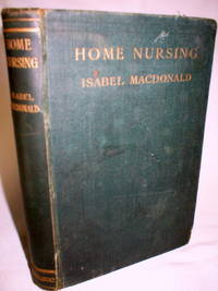 Home Nursing; With Notes on the Preservation of Health