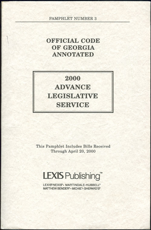 OFFICIAL CODE OF GEORGIA ANNOTATED 2000 ADVANCE LEGISLATIVE SERVICE This Pamphlet Includes Bills Received through April 20, 2000