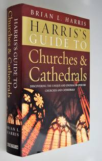 Harris's guide to churches and cathedrals : discovering the unique and unusual in over 500 churches and cathedrals