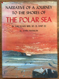 Narrative Journey to the Shores of The Polar Sea in the Years 1819, 20, 21 and 22