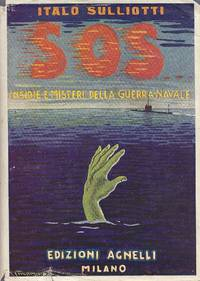 S.O.S. Insidie e misteri della guerra navale by SULLIOTTI Italo - Hardcover - 1930 - from Studio Bibliografico Marini and Biblio.com