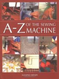 A-Z of the Sewing Machine by Maxine Henry - 2003-03-01