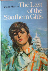 The Last of the Southern Girls by Willie Morris - First Edition - from Books-and-records.com, IOBA (SKU: 517)