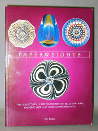 Paperweights : The Collector's Guide to Identifying, Selecting and Enjoying New and Vintage Paperweights