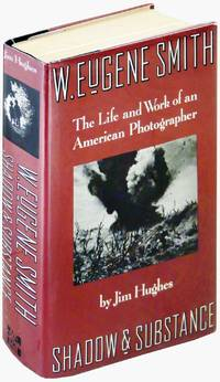 W. Eugene Smith. The Life and Work of an American Photographer. Shadow and Substance