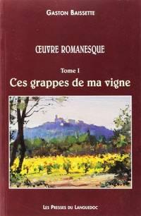 Oeuvre romanesque  Tome 1: Ces grappes de ma vigne