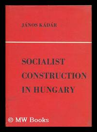 Socialist construction in Hungary : selected speeches and articles, 1957-1961