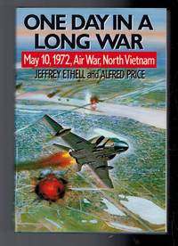 One Day in a Long War. May 10, 1972 Air War, North Vietnam by  Alfred  Jeffrey; Price - Hardcover - Reprint - 1990 - from Barter Books Ltd and Biblio.co.uk