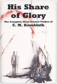 His Share of Glory: the Complete Short Science Fiction of C.M. Kornbluth