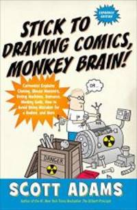 image of Stick to Drawing Comics, Monkey Brain!: Cartoonist Explains Cloning, Blouse Monsters, Voting Machines, Romance, Monkey G ods, How to Avoid Being Mistaken for a Rodent, and More