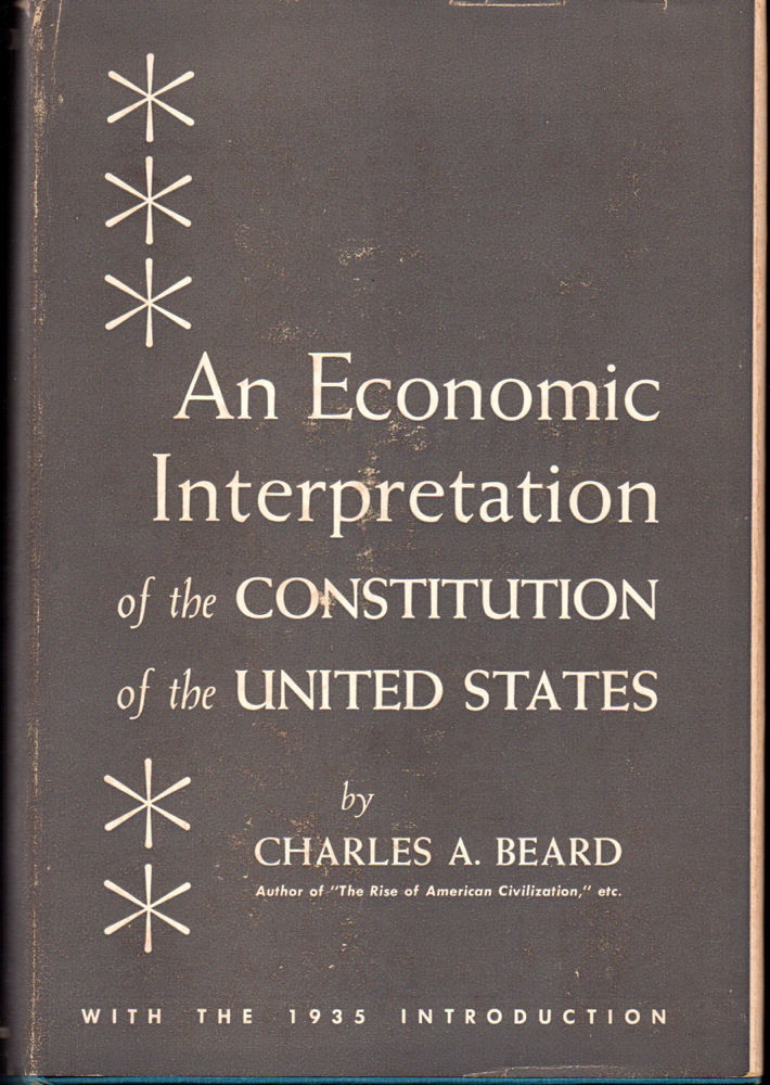charles beard an economic interpretation of the constitution thesis In 1913 the most fully developed conspiracy thesis, primarily economic in nature,  was put forth by charles a beard beard's interpretation seemed to be based.