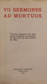 image of VII Sermones ad Mortuos.   The Seven Sermons to the Dead written by Basilides in Alexandria, the City where the East toucheth the West
