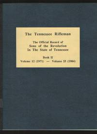 The Tennessee Rifleman, the Official Record of Sons of the Revolution in  the State of Tennessee Book II, Vol. 12 (1971) - Vol. 25 (1984)
