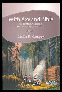 image of WITH AXE AND BIBLE: THE SCOTTISH PIONEERS OF NEW BRUNSWICK, 1784-1874.