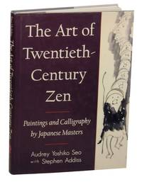 The Art of Twentieth-Century Zen: Paintings and Calligraphy by Japanese Masters