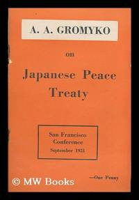 A. A. Gromyko on Japanese peace treaty. San Francisco Conference September 1951
