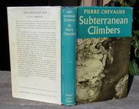 image of Subterranean Climbers. Twelve Years In The World's Deepest Caverns -- FIRST EDITION