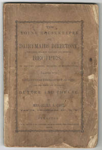 The Young Housekeeper and Dairymaids Directory: Containing the most valuable and original recipes in all the various branches of housekeeping : together with a collection of miscellaneous receipts and the whole art of making butter and cheese. By Mrs. Eliza A. Call, Fabius, Onondaga County, N.Y.
